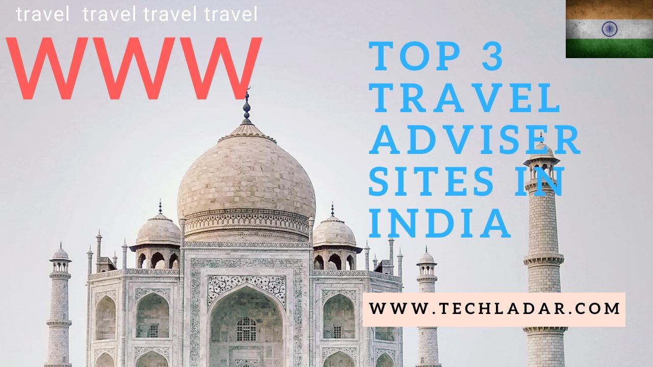 Top 3 travel adviser sites in India